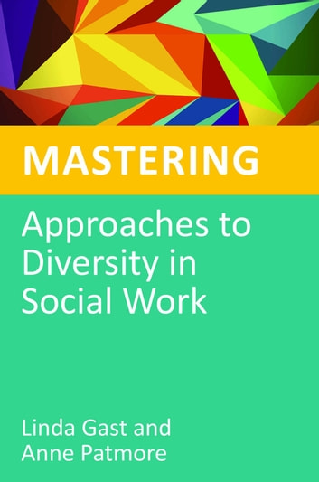 Mastering Approaches to Diversity in Social Work ebook by Linda Gast,Anne Patmore