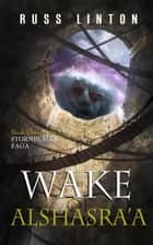 Wake of Alshasra'a - The Stormblade Saga, #3 ebook by Russ Linton