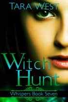 Witch Hunt - Whispers, #7 ebook by Tara West