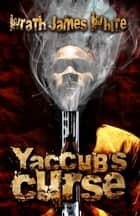 Yaccub's Curse ebook by Wrath James White