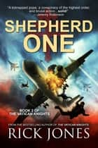 Shepherd One - The Vatican Knights, #2 ebook by Rick Jones