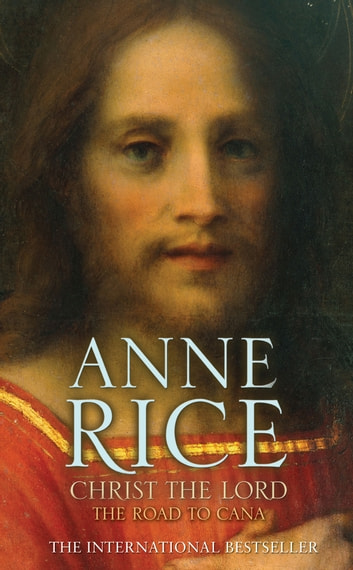 Christ the Lord The Road to Cana ebook by Anne Rice