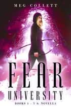 Fear University Series (Books 1-3 + Novella) ebook by Meg Collett
