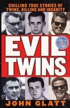 Evil Twins ebook by John Glatt