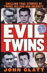 Evil Twins - Chilling True Stories of Twins, Killing and Insanity ebook by John Glatt
