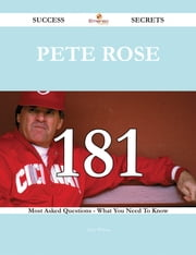 Pete Rose 181 Success Secrets - 181 Most Asked Questions On Pete Rose - What You Need To Know ebook by Terry Wilson