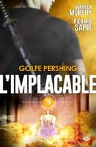 Golfe Pershing - L'Implacable, T76 ebook by Richard Sapir, Warren Murphy