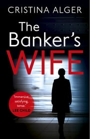 The Banker's Wife - The addictive thriller that will keep you guessing ebook by Cristina Alger