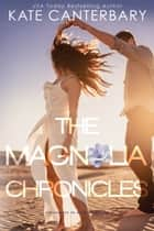 The Magnolia Chronicles - Adventures in Modern Dating eBook by Kate Canterbary
