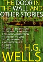 The Door in the Wall and Other Stories: With 10 Illustrations and Free Online Audio Files ekitaplar by H. G. Wells
