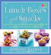 Lunch Boxes and Snacks - Over 120 healthy recipes from delicious sandwiches and salads to hot soups and sweet treats ebook by Annabel Karmel