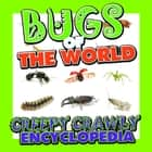 Bugs of the World (Creepy Crawly Encyclopedia) - Bugs, Insects, Spiders and More ebook by Speedy Publishing