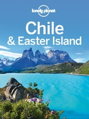 Lonely Planet Chile & Easter Island ebook by Lonely Planet,Carolyn McCarthy,Jean-Bernard Carillet,Bridget Gleeson,Anja Mutic,Kevin Raub