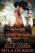 Boots & the Heartbreaker ebook by Myla Jackson, Elle James