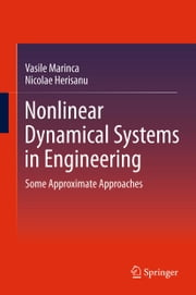 Nonlinear Dynamical Systems in Engineering - Some Approximate Approaches ebook by Vasile Marinca,Nicolae Herisanu