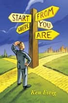 Start from Where You Are ebook by Ken Esrig