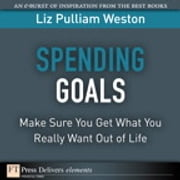 Spending Goals - Make Sure You Get What You Really Want Out of Life ebook by Liz Weston