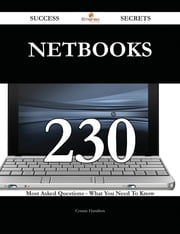 Netbooks 230 Success Secrets - 230 Most Asked Questions On Netbooks - What You Need To Know ebook by Connie Hamilton