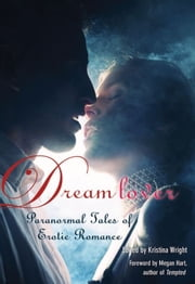 Dream Lover - Paranormal Tales of Erotic Romance ebook by Kristina Wright,Megan Hart