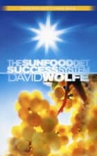 The Sunfood Diet Success System ebook by David Wolfe