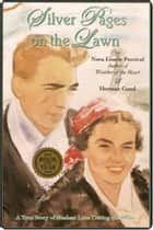 Silver Pages on the Lawn - A Student Love Story of the Depression Years of the 1930s ebook by Nora Lourie Percival