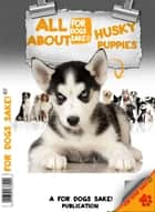 All About Husky Puppies ebook by Gerry Blake