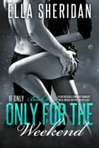 Only for the Weekend ebook by Ella Sheridan