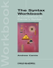 The Syntax Workbook - A Companion to Carnie's Syntax ebook by Andrew Carnie