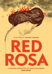 Red Rosa - A Graphic Biography of Rosa Luxemburg ebook by Kate Evans,Paul Buhle