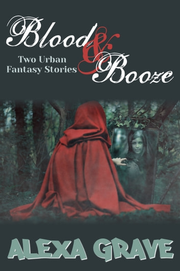 Blood & Booze - Two Urban Fantasy Stories ebook by Alexa Grave