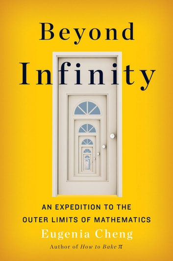 Beyond Infinity - An Expedition to the Outer Limits of Mathematics ebook by Eugenia Cheng