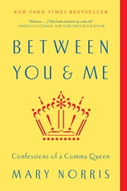 Between You & Me: Confessions of a Comma Queen ebook by Mary Norris