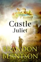 Castle Juliet ebook by Brandon Berntson