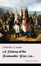 A History of the Peninsular War Volume I ebook by Charles Oman