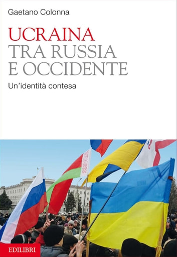 Ucraina tra Russia e Occidente ebook by Gaetano Colonna