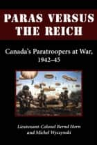 Paras Versus the Reich ebook by Colonel Bernd Horn,Michel Wyczynski