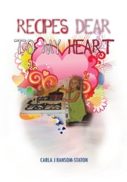 Recipes Dear to My Heart ebook by Carla J Ransom-Staton