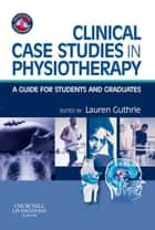 Clinical Case Studies in Physiotherapy ebook by Lauren Jean Guthrie
