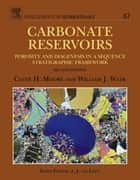 Carbonate Reservoirs - Porosity and Diagenesis in a Sequence Stratigraphic Framework ebook by Clyde H. Moore, William J. Wade