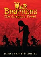 War Brothers - The Graphic Novel ebook by Sharon McKay, Daniel Lafrance