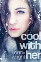 Cool With Her (A Swinger Romance) ebook by Kenny Wright