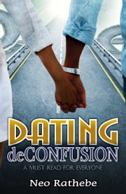 Dating De-Confusion ebook by Neo Rathebe