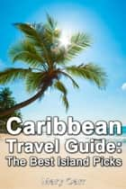 Caribbean Travel Guide: The Best Island Picks ebook by