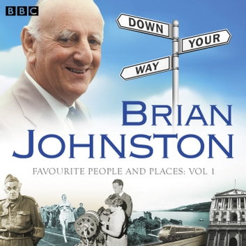 Brian Johnston Down Your Way: Favourite People And Places Vol. 1 audiobook by Brian Johnston
