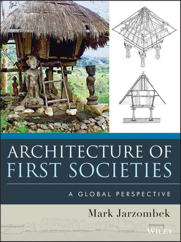 Architecture of First Societies - A Global Perspective ebook by Mark M. Jarzombek