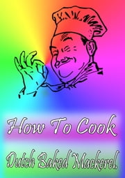 How To Cook Dutch Baked Mackerel ebook by Cook & Book