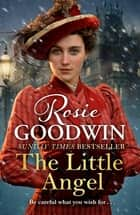 The Little Angel - From the Sunday Times bestseller ebook by Rosie Goodwin