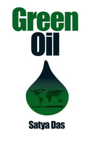 Green Oil:Clean Oil for the 21st Century? ebook by Satya Brata Das