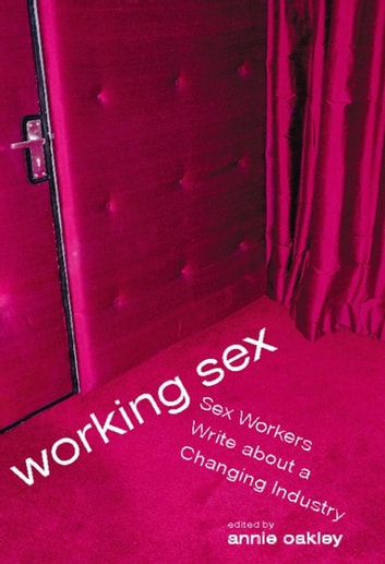 Working Sex - Sex Workers Write About a Changing Industry ebook by