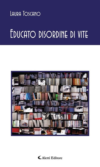 Educato disordine di vite ebook by Laura Toscano